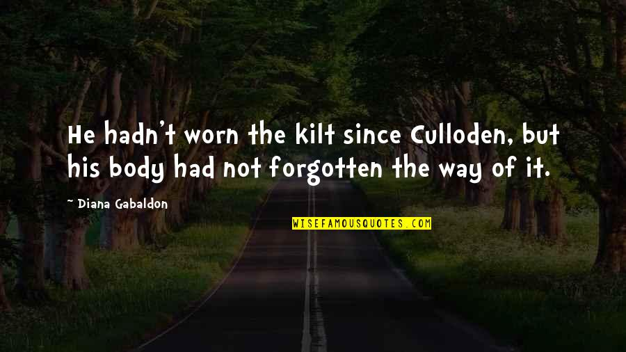Kilt Quotes By Diana Gabaldon: He hadn't worn the kilt since Culloden, but
