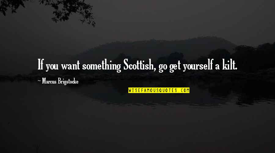 Kilt Quotes By Marcus Brigstocke: If you want something Scottish, go get yourself