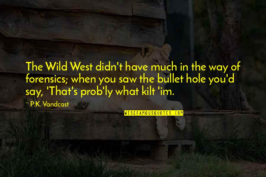 Kilt Quotes By P.K. Vandcast: The Wild West didn't have much in the