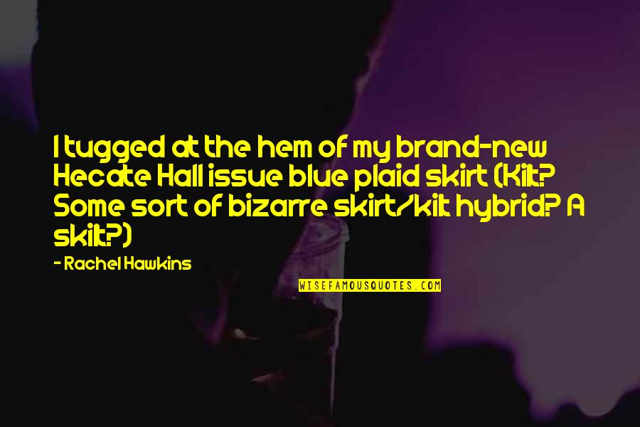 Kilt Quotes By Rachel Hawkins: I tugged at the hem of my brand-new