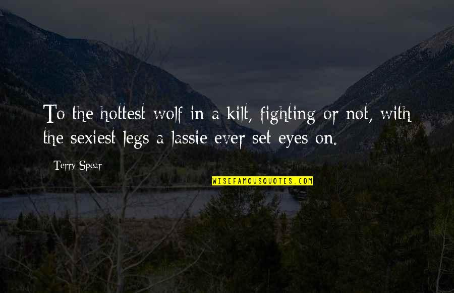 Kilt Quotes By Terry Spear: To the hottest wolf in a kilt, fighting
