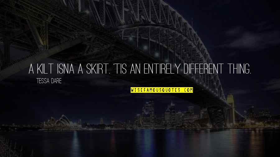 Kilt Quotes By Tessa Dare: A kilt isna a skirt. 'Tis an entirely