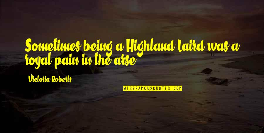 Kilt Quotes By Victoria Roberts: Sometimes being a Highland Laird was a royal