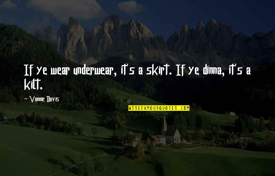 Kilt Quotes By Vonnie Davis: If ye wear underwear, it's a skirt. If