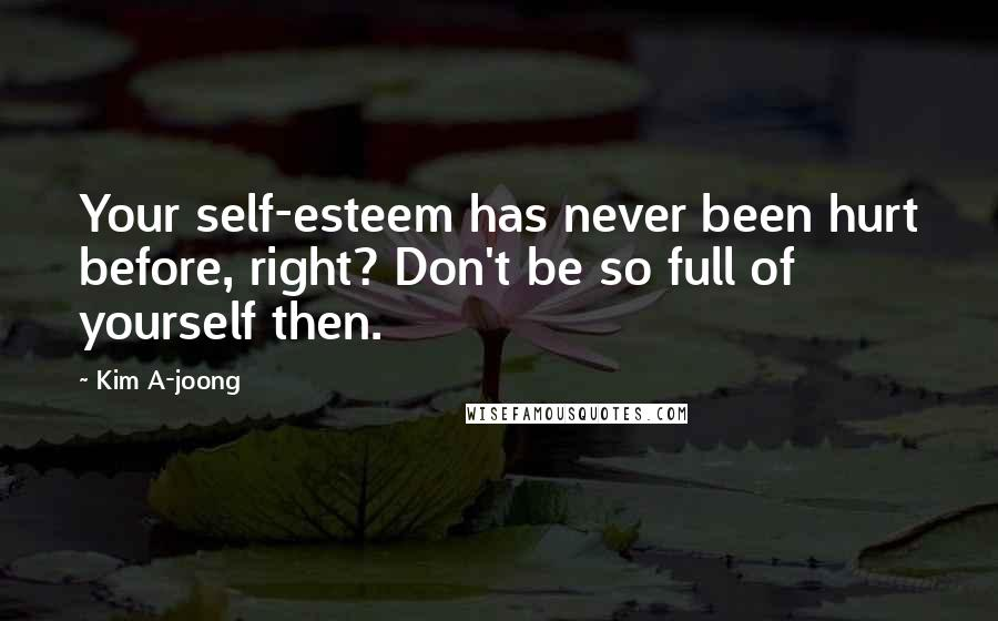 Kim A-joong quotes: Your self-esteem has never been hurt before, right? Don't be so full of yourself then.