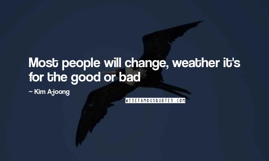 Kim A-joong quotes: Most people will change, weather it's for the good or bad