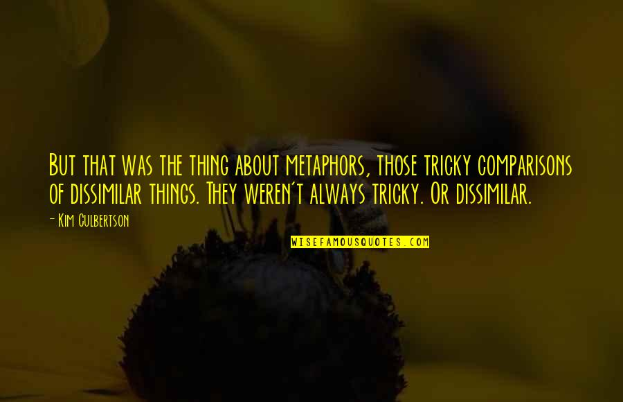 Kim Culbertson Quotes By Kim Culbertson: But that was the thing about metaphors, those