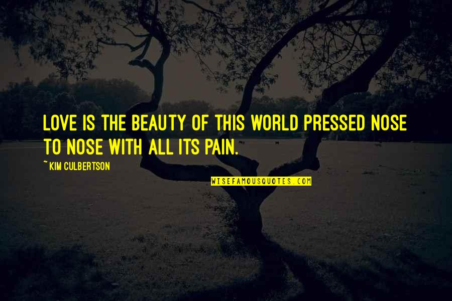 Kim Culbertson Quotes By Kim Culbertson: Love is the beauty of this world pressed