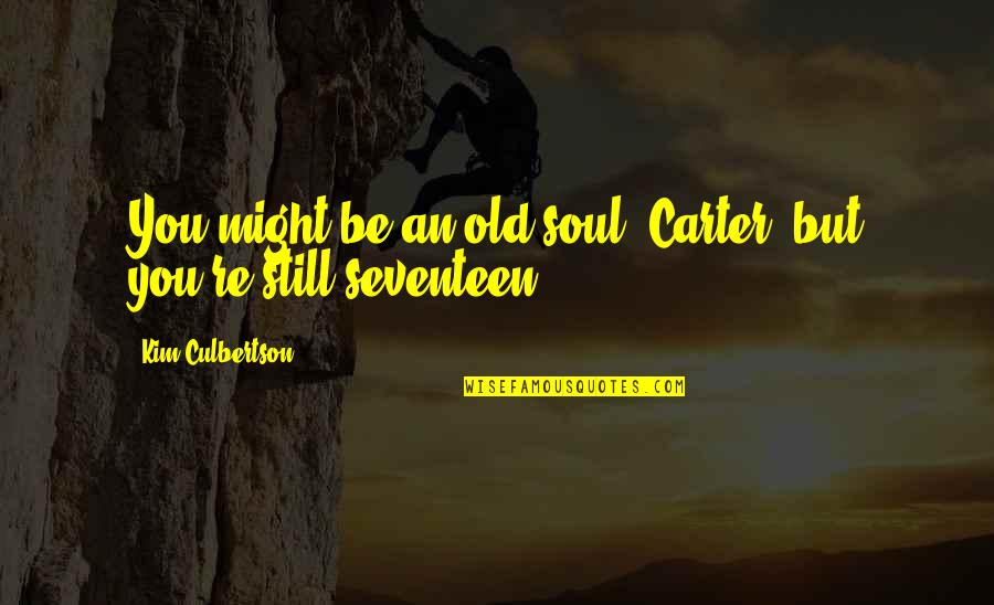 Kim Culbertson Quotes By Kim Culbertson: You might be an old soul, Carter, but