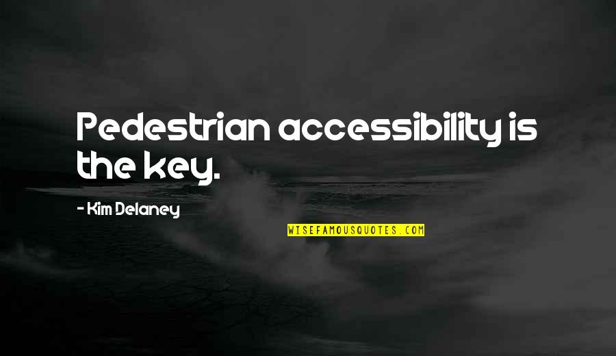 Kim Delaney Quotes By Kim Delaney: Pedestrian accessibility is the key.