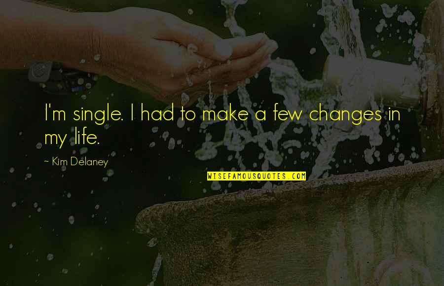 Kim Delaney Quotes By Kim Delaney: I'm single. I had to make a few