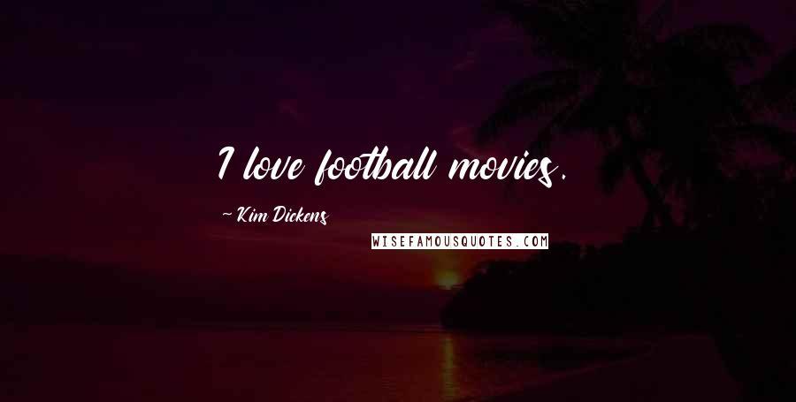 Kim Dickens quotes: I love football movies.