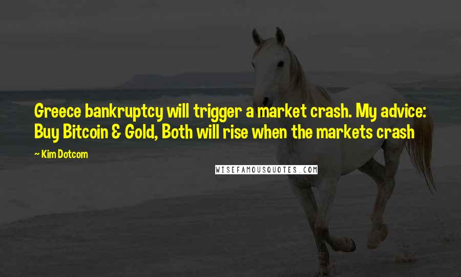 Kim Dotcom quotes: Greece bankruptcy will trigger a market crash. My advice: Buy Bitcoin & Gold, Both will rise when the markets crash