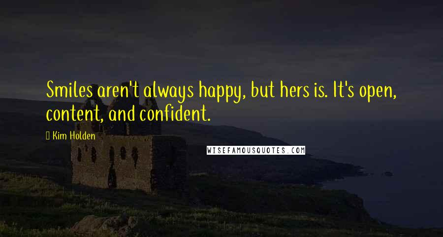 Kim Holden quotes: Smiles aren't always happy, but hers is. It's open, content, and confident.