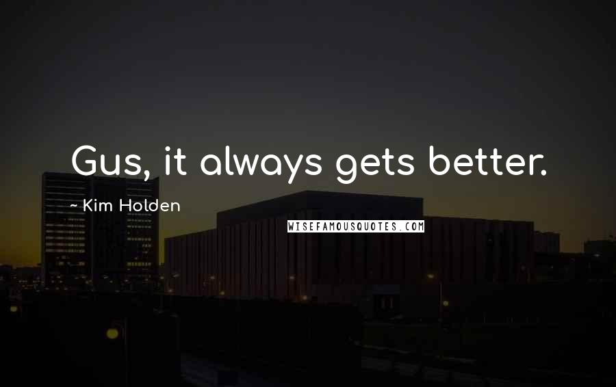 Kim Holden quotes: Gus, it always gets better.