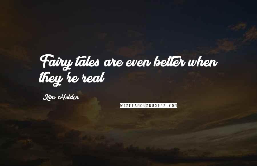Kim Holden quotes: Fairy tales are even better when they're real
