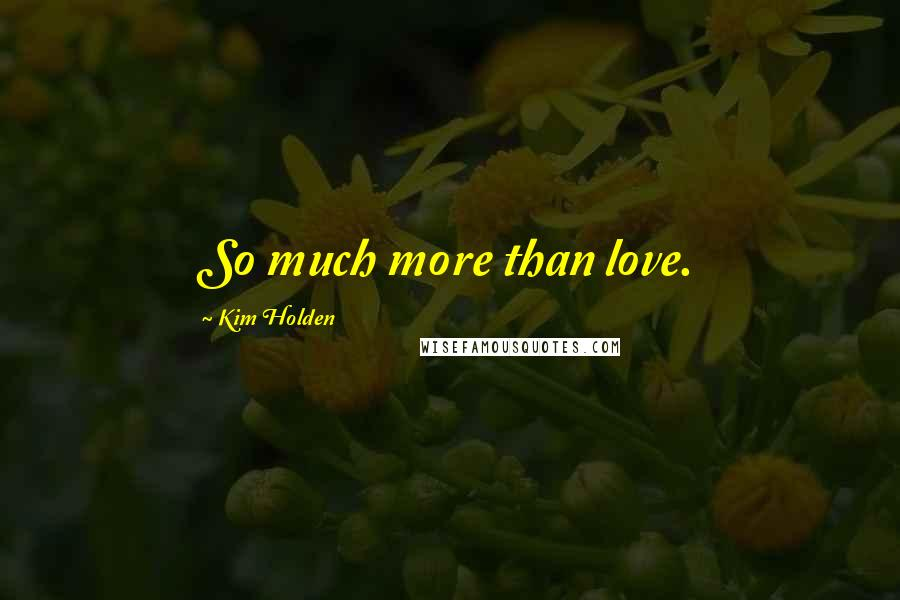 Kim Holden quotes: So much more than love.