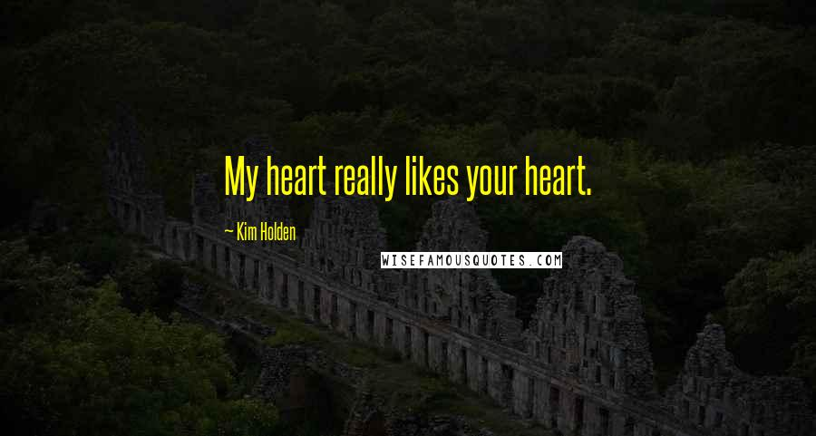 Kim Holden quotes: My heart really likes your heart.