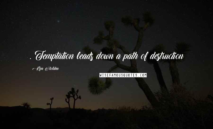 Kim Holden quotes: . Temptation leads down a path of destruction