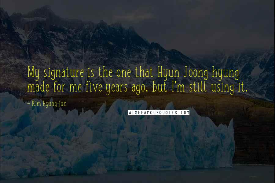 Kim Hyung-jun quotes: My signature is the one that Hyun Joong hyung made for me five years ago, but I'm still using it.