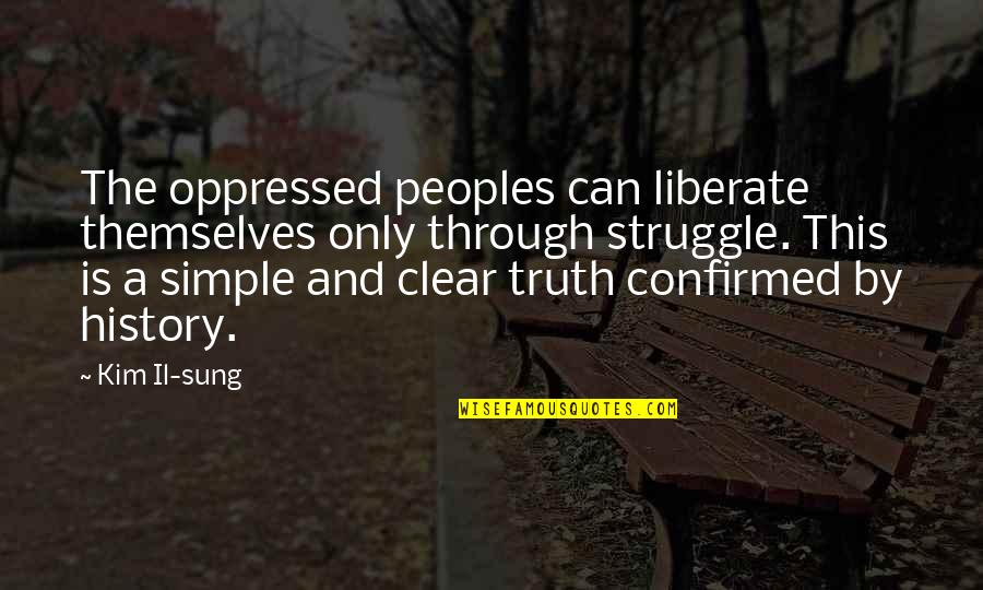 Kim Il Sung Quotes By Kim Il-sung: The oppressed peoples can liberate themselves only through