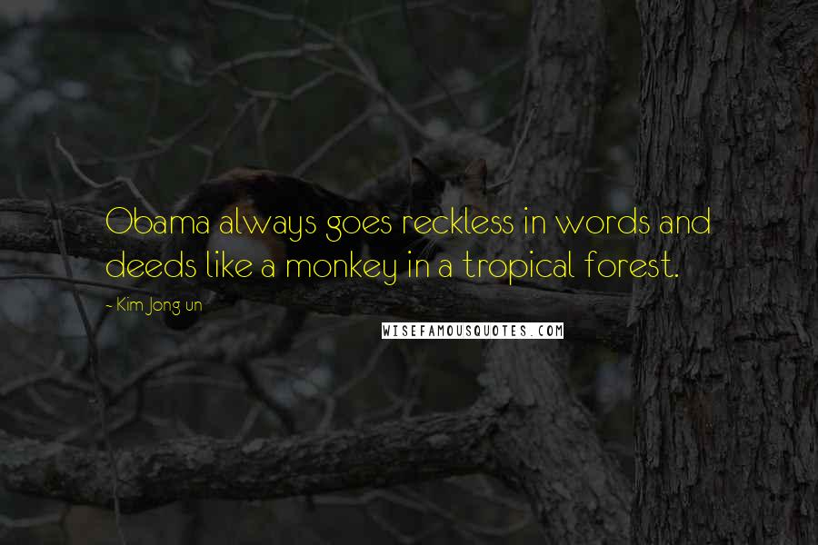 Kim Jong-un quotes: Obama always goes reckless in words and deeds like a monkey in a tropical forest.