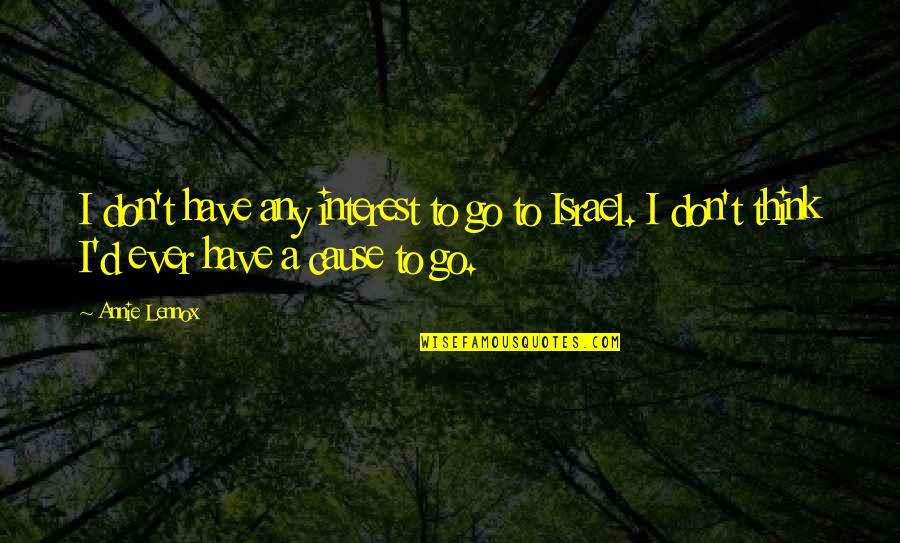 Kim Possible Famous Quotes By Annie Lennox: I don't have any interest to go to
