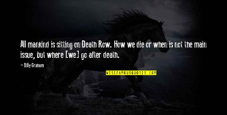 Kim Possible Famous Quotes By Billy Graham: All mankind is sitting on Death Row. How