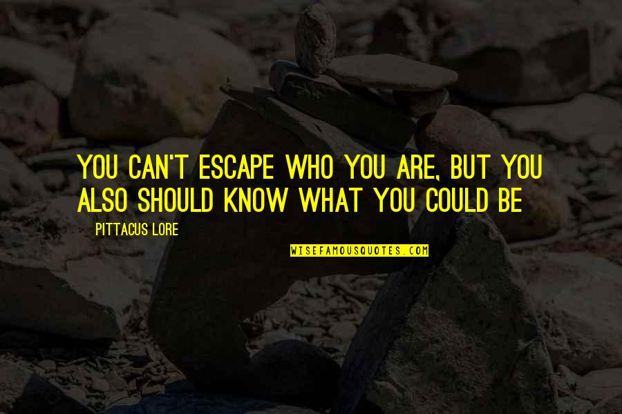 Kim Possible Famous Quotes By Pittacus Lore: You can't escape who you are, but you