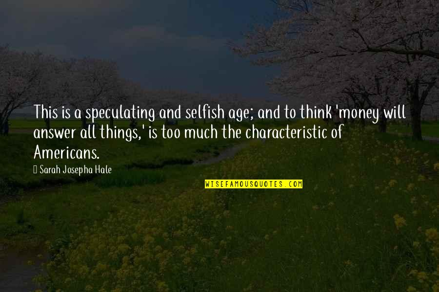 Kim Possible Famous Quotes By Sarah Josepha Hale: This is a speculating and selfish age; and