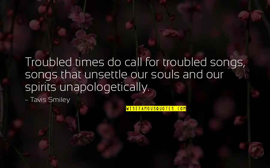 Kim Possible Famous Quotes By Tavis Smiley: Troubled times do call for troubled songs, songs