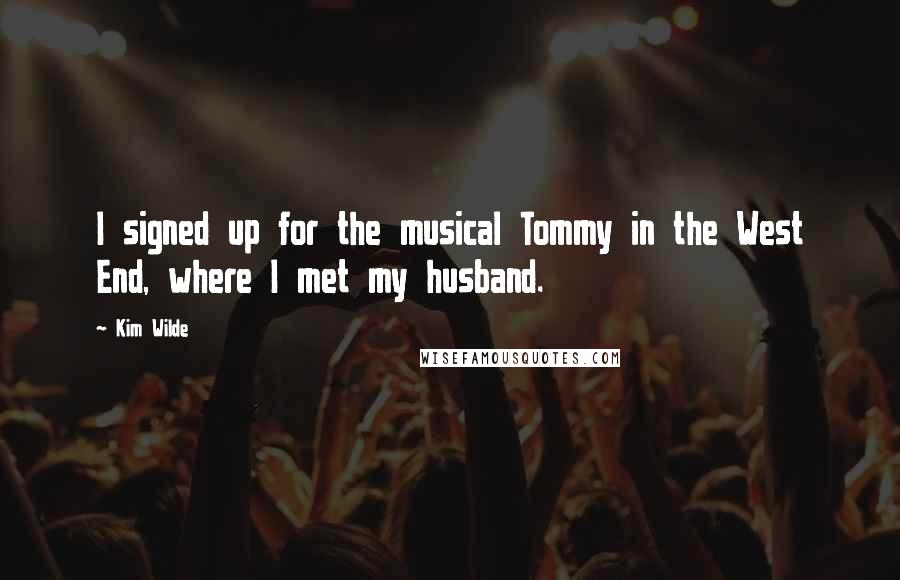 Kim Wilde quotes: I signed up for the musical Tommy in the West End, where I met my husband.