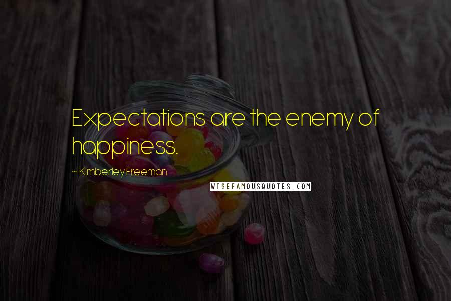 Kimberley Freeman quotes: Expectations are the enemy of happiness.