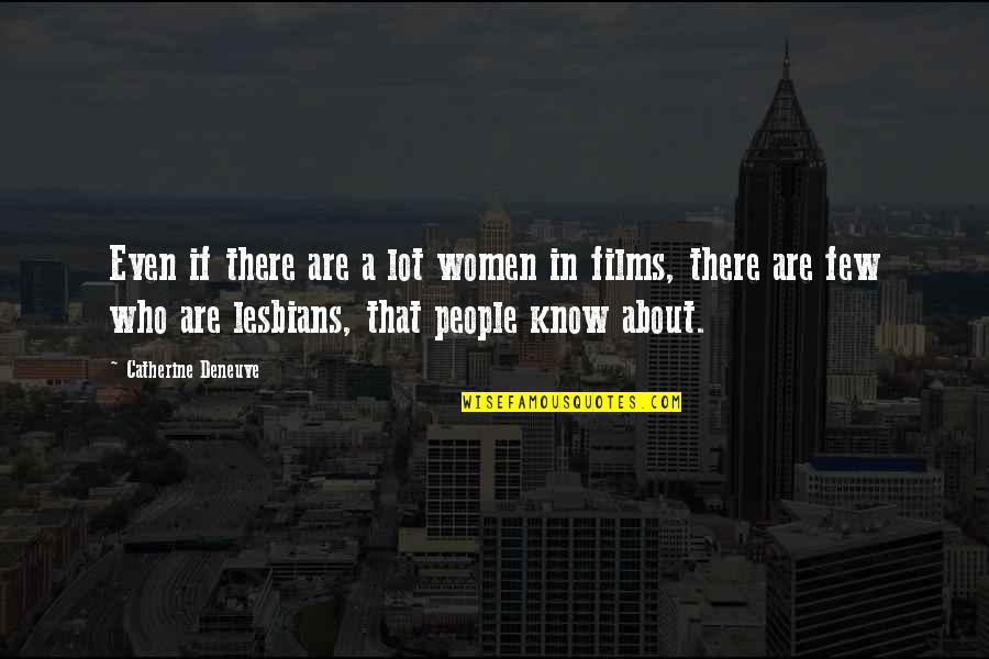 Kimberly Bryant Quotes By Catherine Deneuve: Even if there are a lot women in