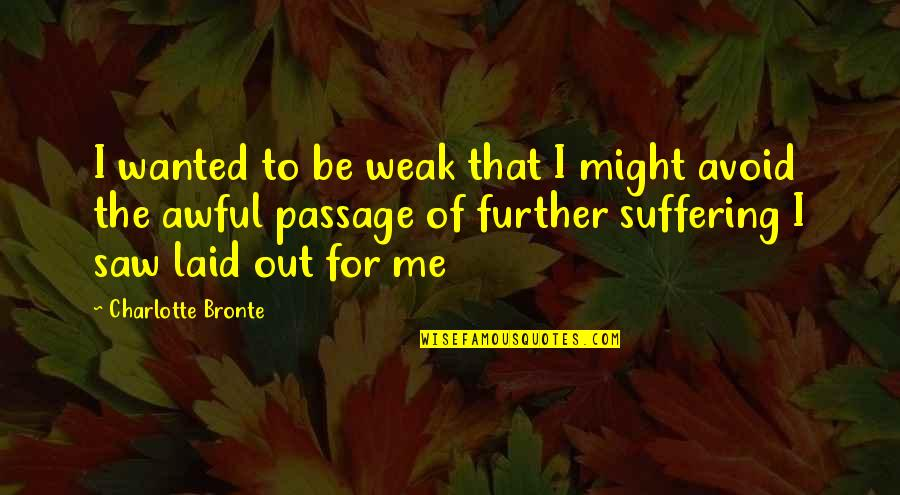Kimberly Bryant Quotes By Charlotte Bronte: I wanted to be weak that I might