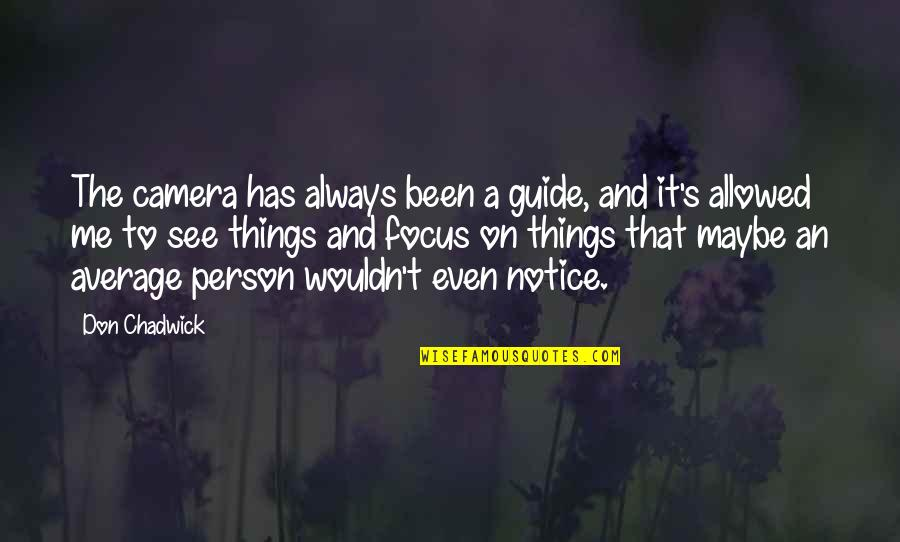 Kimberly Bryant Quotes By Don Chadwick: The camera has always been a guide, and