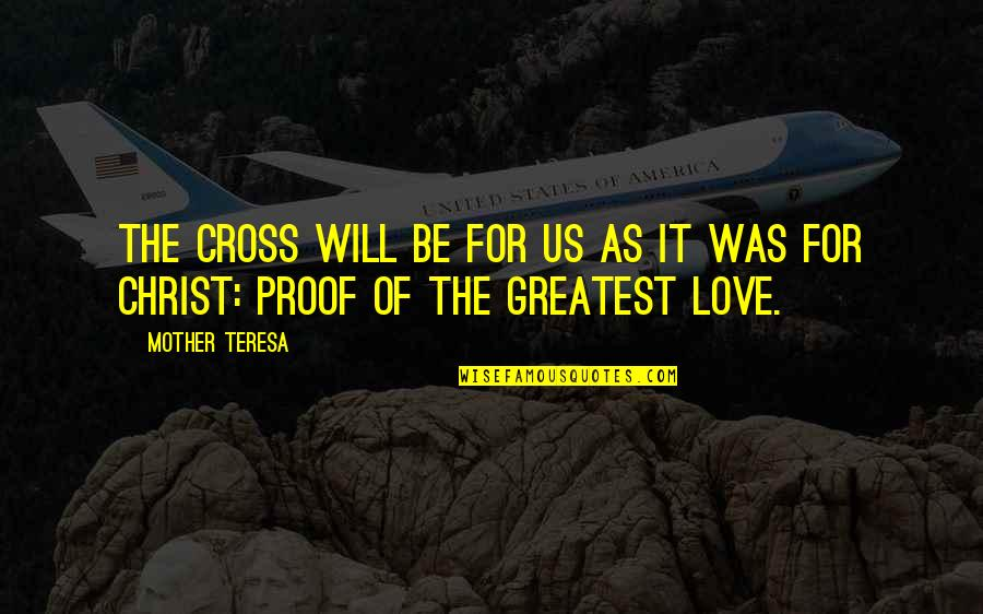 Kimberly Bryant Quotes By Mother Teresa: The Cross will be for us as it