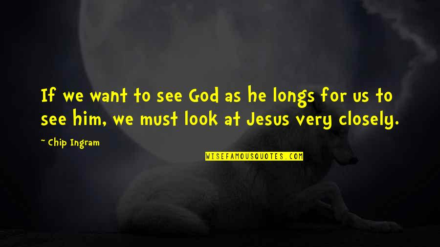 Kimberly Hart Quotes By Chip Ingram: If we want to see God as he