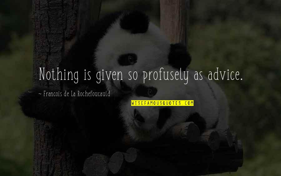Kimberly Hart Quotes By Francois De La Rochefoucauld: Nothing is given so profusely as advice.