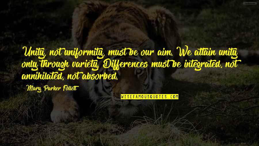 Kimberly Hart Quotes By Mary Parker Follett: Unity, not uniformity, must be our aim. We