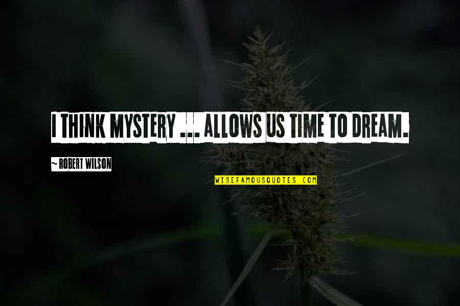 Kimberly Hart Quotes By Robert Wilson: I think mystery ... allows us time to