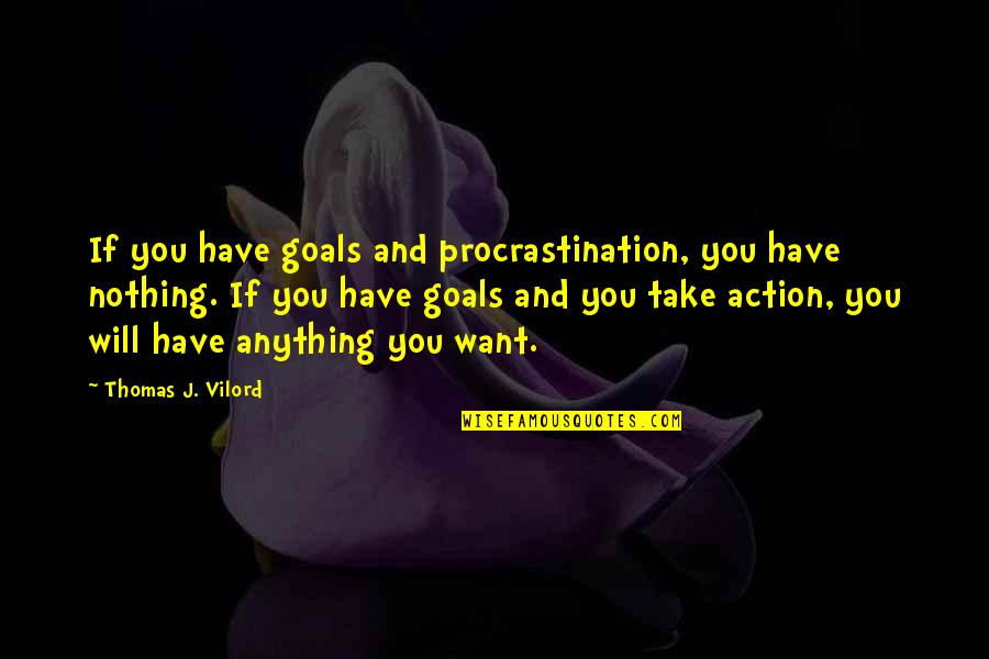 Kimberly Hart Quotes By Thomas J. Vilord: If you have goals and procrastination, you have