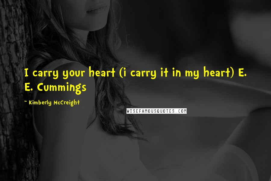 Kimberly McCreight quotes: I carry your heart (i carry it in my heart) E. E. Cummings