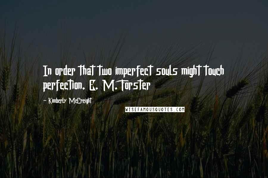 Kimberly McCreight quotes: In order that two imperfect souls might touch perfection. E. M. Forster