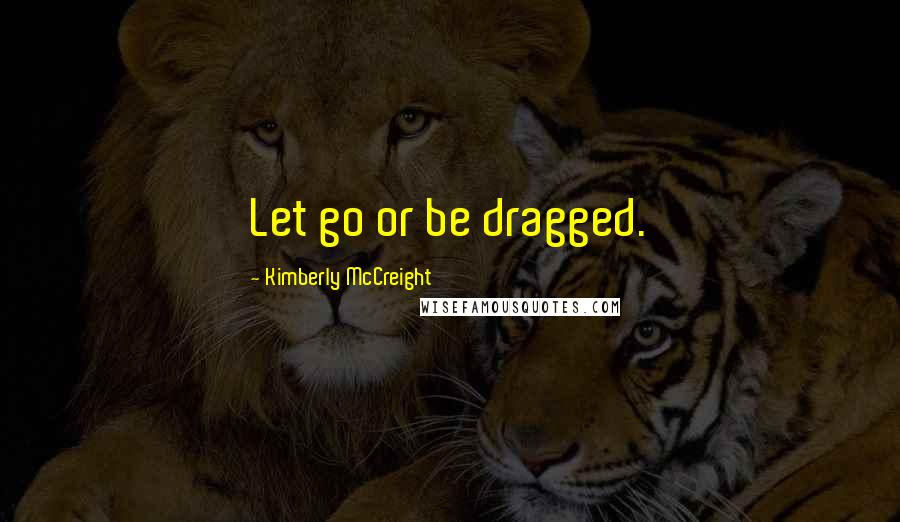 Kimberly McCreight quotes: Let go or be dragged.