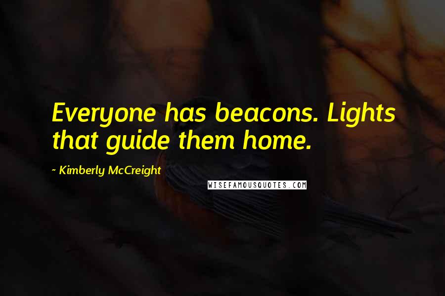 Kimberly McCreight quotes: Everyone has beacons. Lights that guide them home.
