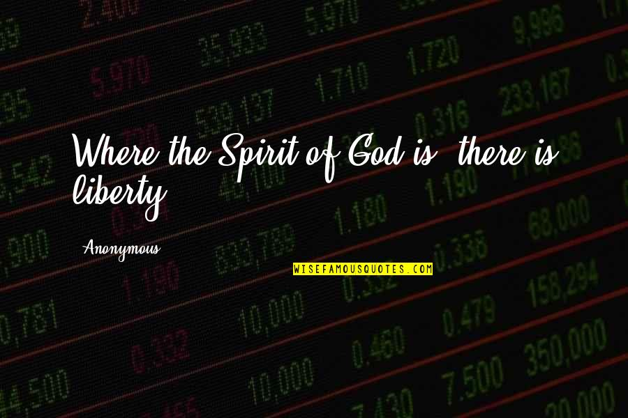 Kimberly Perry Quotes By Anonymous: Where the Spirit of God is, there is