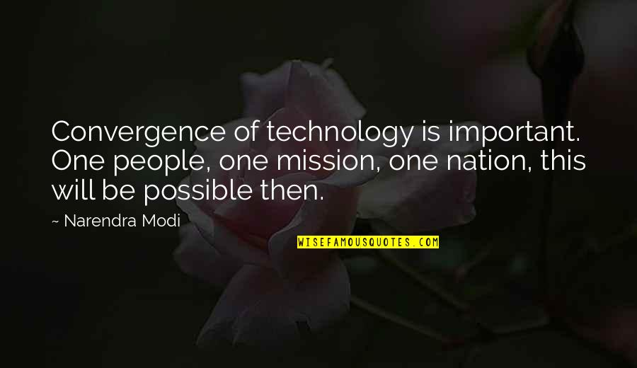 Kimberly Perry Quotes By Narendra Modi: Convergence of technology is important. One people, one