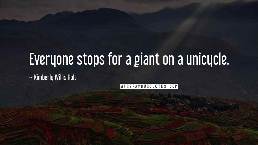 Kimberly Willis Holt quotes: Everyone stops for a giant on a unicycle.