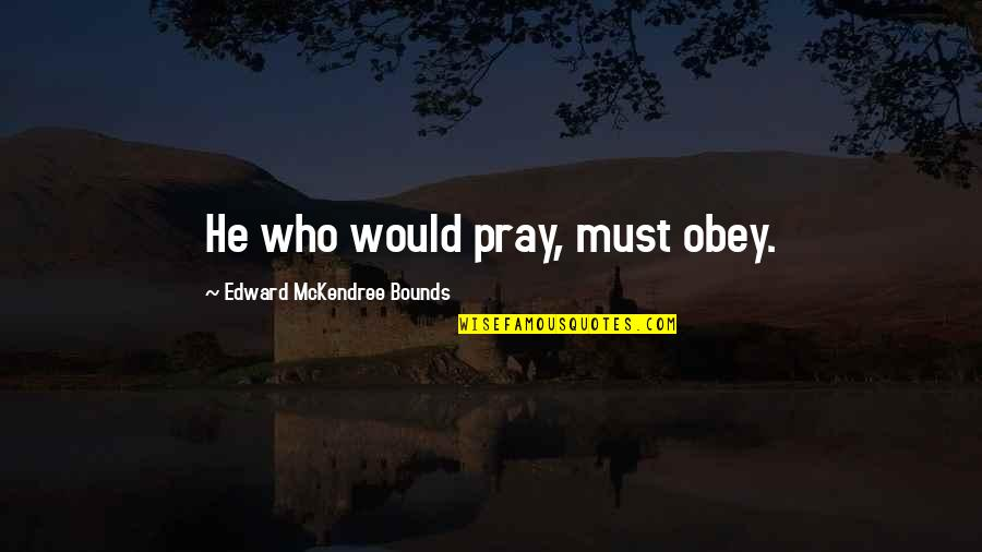 Kimiko Yoshida Quotes By Edward McKendree Bounds: He who would pray, must obey.